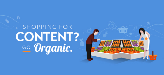 Shopping for Content? Go Organic.