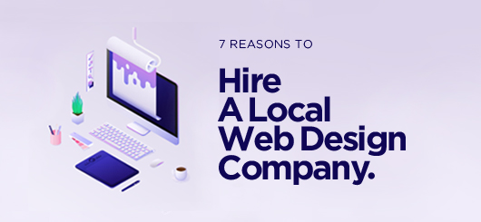 Shop Local: 7 Reasons to Hire a Local Web Design Company